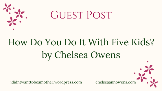 Guest Post: How Do You Do It With Five Kids? by ChelseaOwens