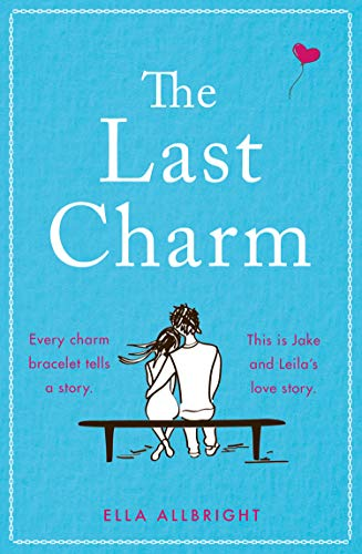 Book Review: The Last Charm by Ella Allbright - a sweet story about a young couple and the charm bracelet linking them