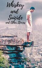 Whiskey and Suicide and Other Stories by Manik Bal