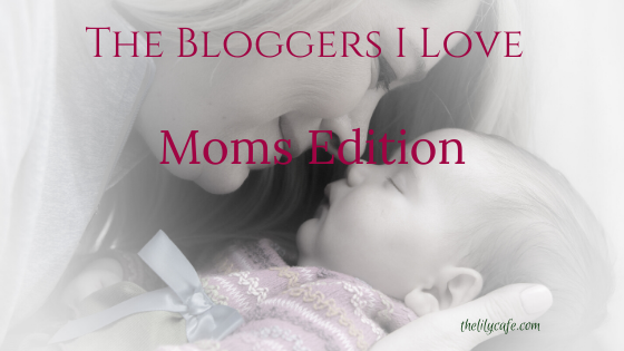The Bloggers I Love: MomsEdition
