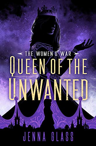 Book Review: Queen of the Unwanted by Jenna Glass, Book 2 in the Women's War series, a feminist fantasy novel