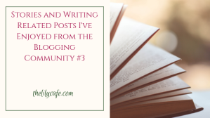 Stories and Writing Related Posts I've Enjoyed from the Blogging Community #3