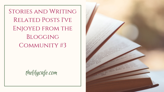 Stories and Writing Related Posts I've Enjoyed from the Blogging Community#3