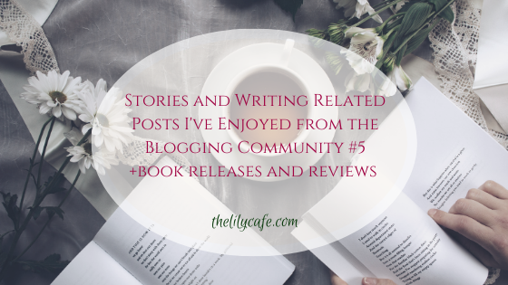 Stories and Writing Related Posts I've Enjoyed from the Blogging Community#5