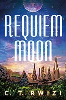 Requiem Moon by C. T. Rwizi