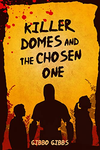 Book Review: Killer Domes and the Chosen One by Gibbo Gibbs - a science fiction novel that is a quick read and has a cinematic quality