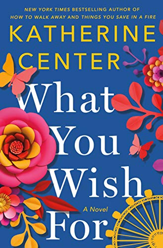 Book Review: What You Wish For by Katherine Center - a cute, easy women's fiction novel
