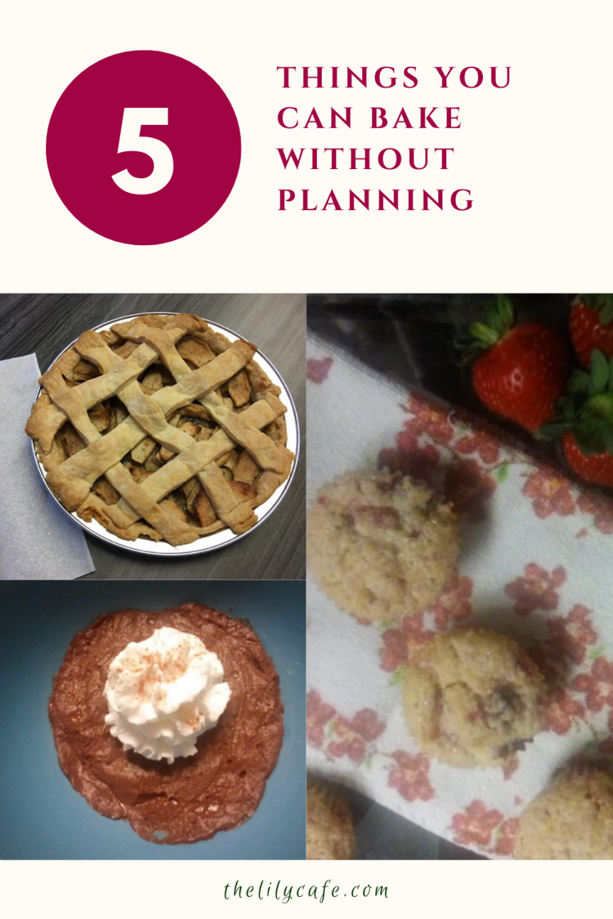 5 Things You Can Bake WithoutPlanning