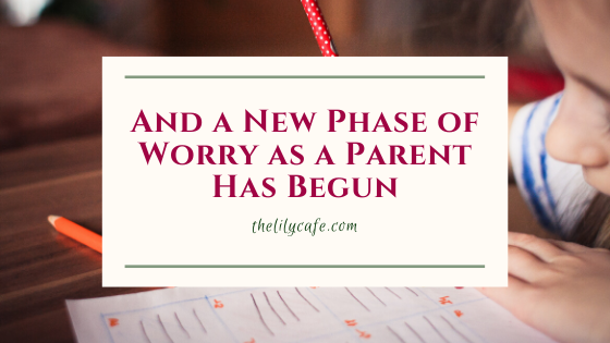 And a New Phase of Worry as a Parent HasBegun