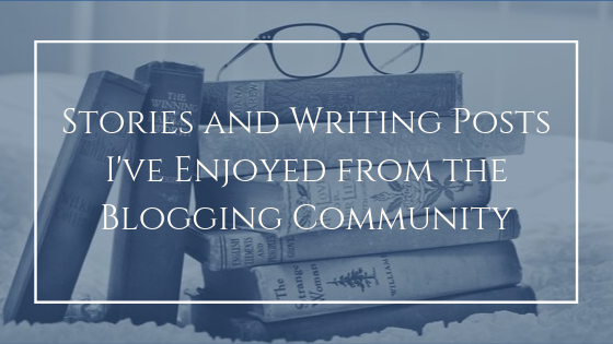 Stories and Writing Posts I've Enjoyed from the BloggingCommunity