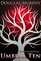 Novel Excerpt: Umbral Ten by Douglas Murphy - a dark fantasy
