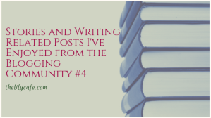 Stories and Writing Related Posts I've Enjoyed from the Blogging Community #4