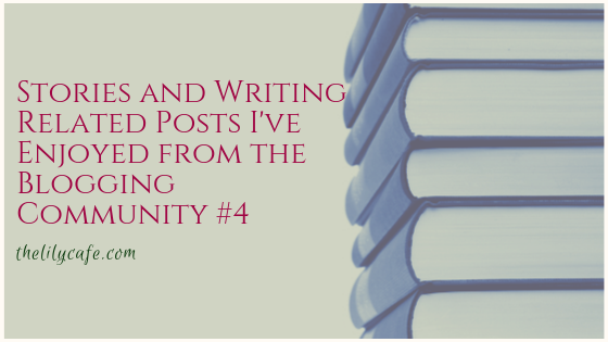 Stories and Writing Related Posts I've Enjoyed from the Blogging Community#4