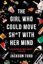 The Girl Who Could Move Sh*t With Her Mind by Jackson Ford