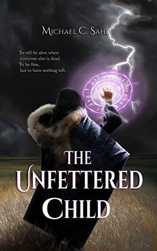 Book Review: The Unfettered Child by Michael C. Sahd (An UpdatedReview)