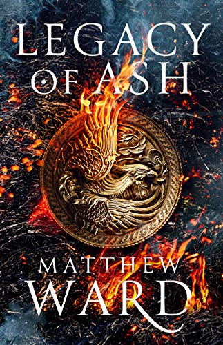 Book Review: Legacy of Ash by Matthew Ward - a hefty fantasy full of magic, intrigue, and shifting alliances