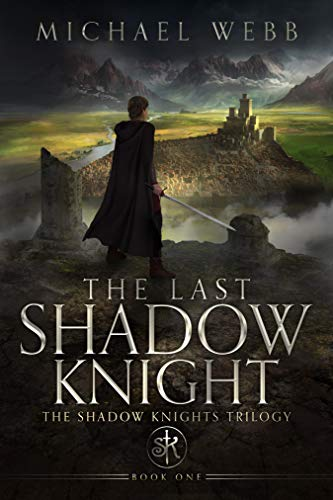 The Last Shadow Knight by Michael Webb