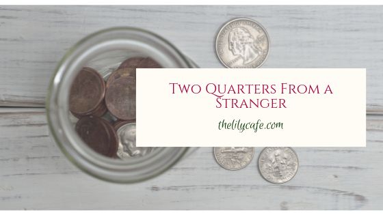 Two Quarters From aStranger