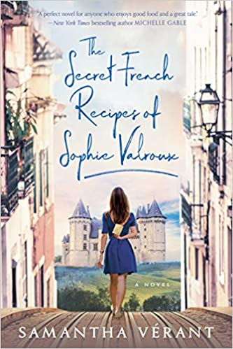 The Secret French Recipes of Sophie Valroux by Samantha Verant - a delicious women's fiction novel set in France