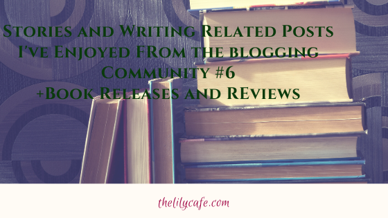 Stories and Writing Related Posts I've Enjoyed from the Blogging Community#6